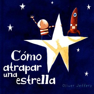 Como Atrapar Una Estrella By Jeffers, Oliver/ Lujan, Jorge